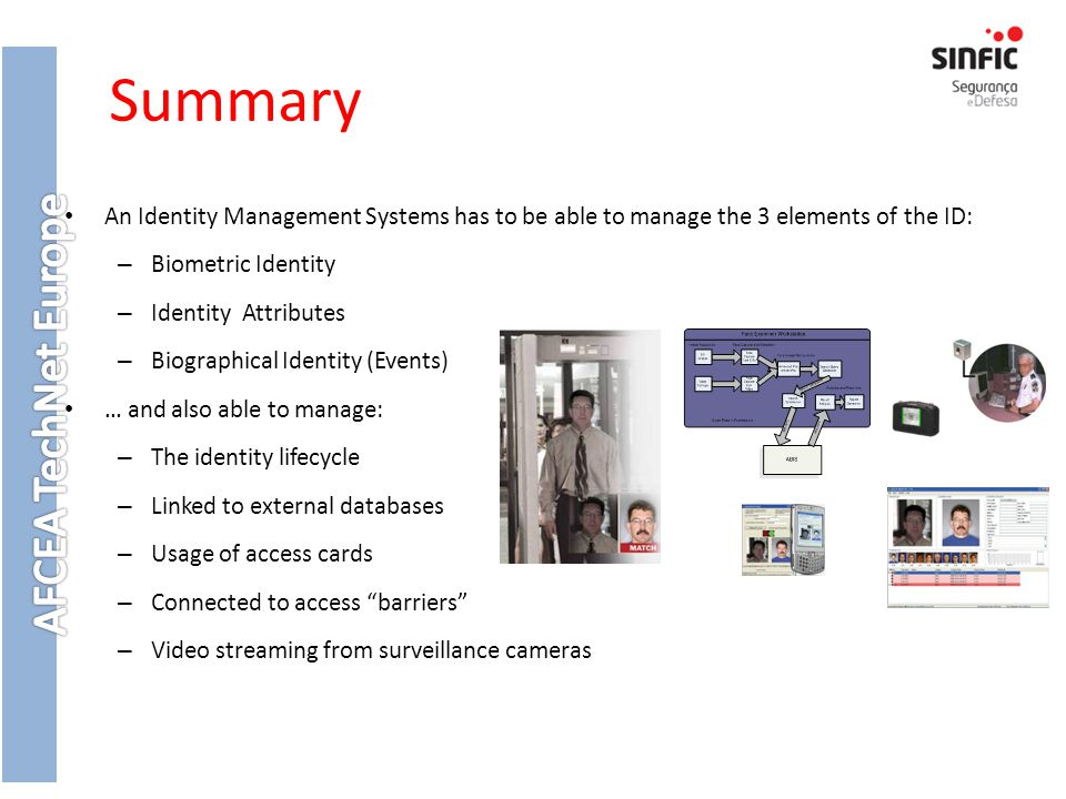 Summary An Identity Management Systems has to be able to manage the 3 elements of the ID: Biometric Identity.