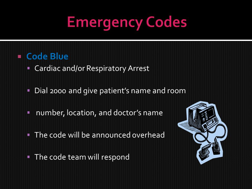 Emergency Codes Code Blue Cardiac and/or Respiratory Arrest