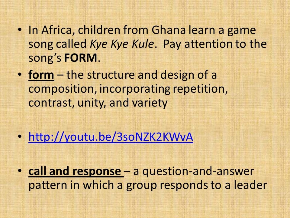 In Africa, children from Ghana learn a game song called Kye Kye Kule
