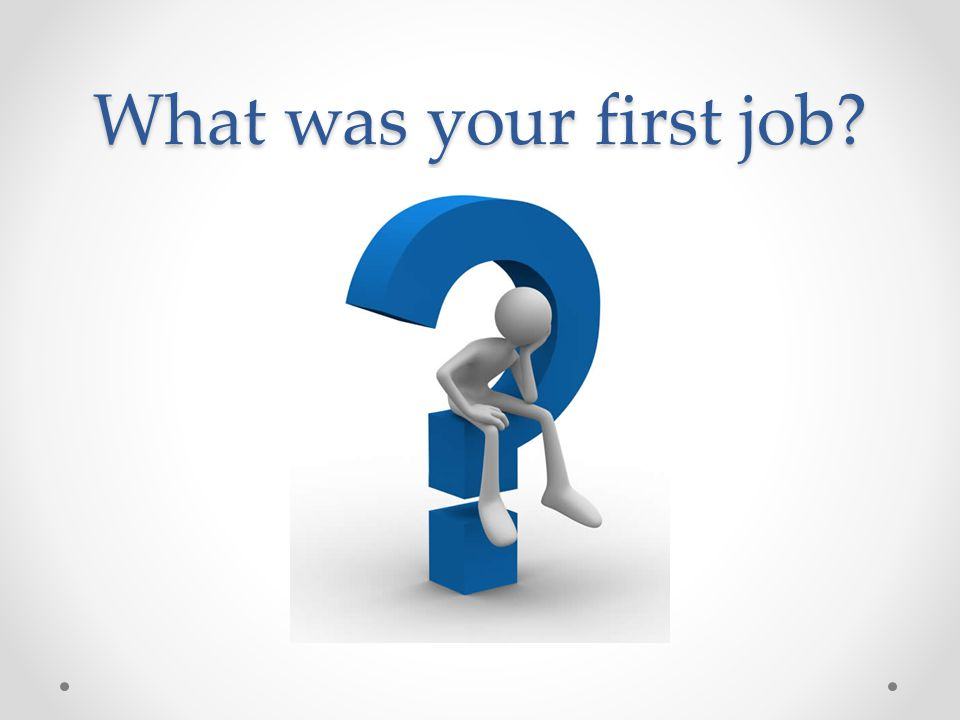 What was your first job