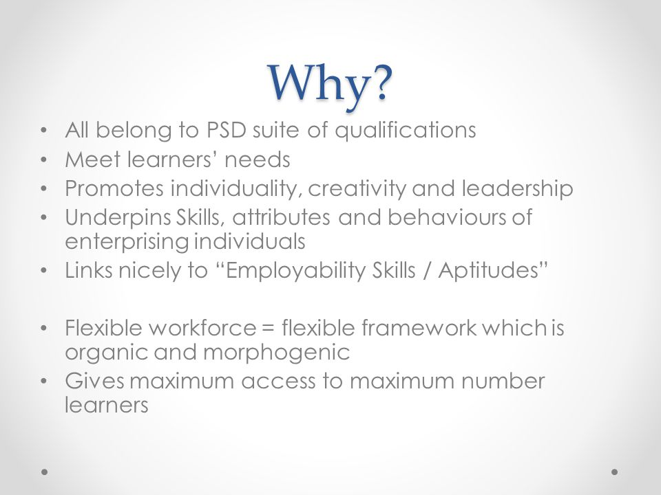 Why All belong to PSD suite of qualifications Meet learners' needs