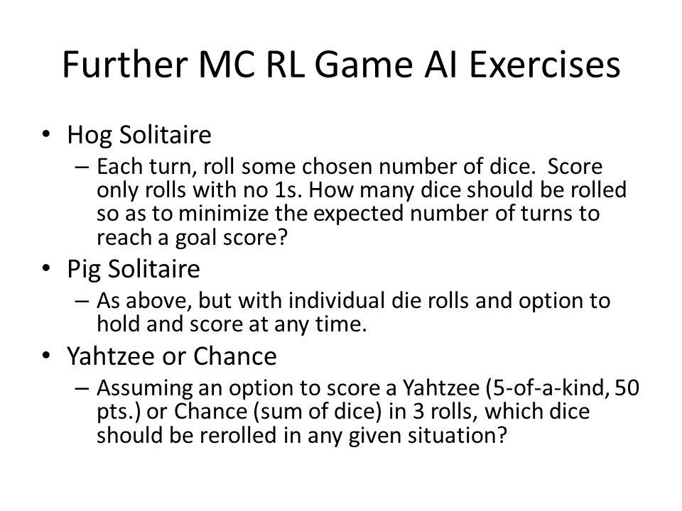 Further MC RL Game AI Exercises