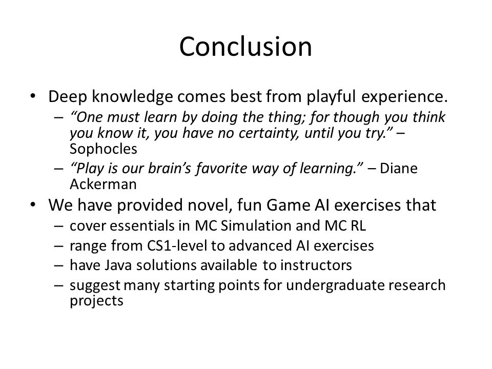 Conclusion Deep knowledge comes best from playful experience.