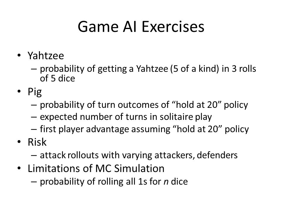 Game AI Exercises Yahtzee Pig Risk Limitations of MC Simulation