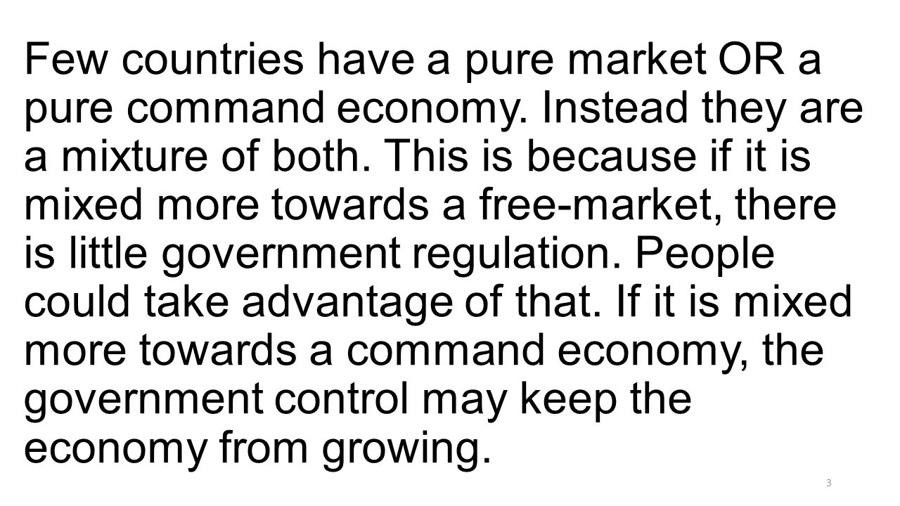 Few countries have a pure market OR a pure command economy