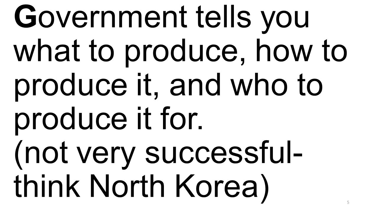 Government tells you what to produce, how to produce it, and who to produce it for.