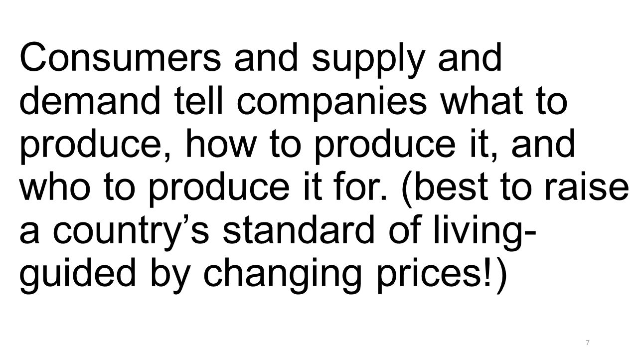 Consumers and supply and demand tell companies what to produce, how to produce it, and who to produce it for.
