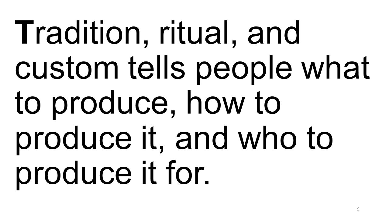 Tradition, ritual, and custom tells people what to produce, how to produce it, and who to produce it for.