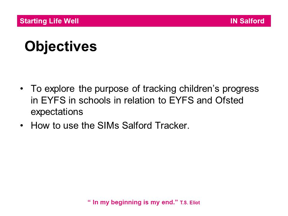 Objectives To explore the purpose of tracking children's progress in EYFS in schools in relation to EYFS and Ofsted expectations.