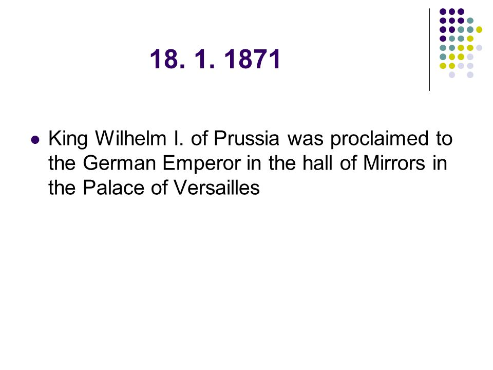 18. 1. 1871 King Wilhelm I.