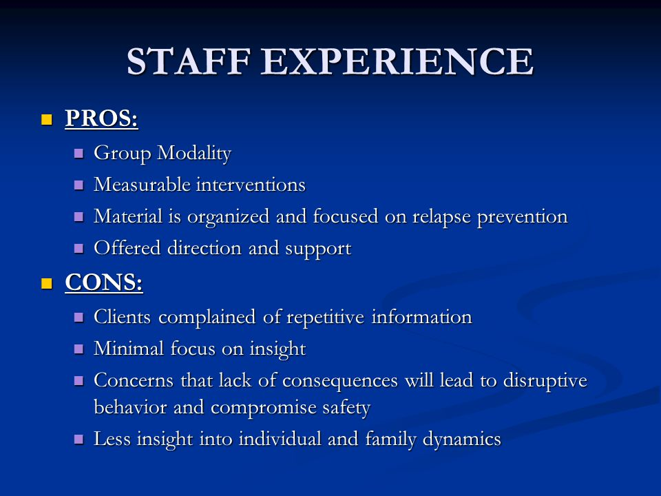 STAFF EXPERIENCE PROS: CONS: Group Modality Measurable interventions