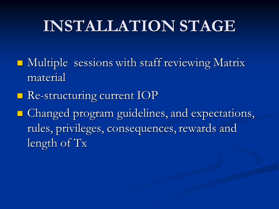 INSTALLATION STAGE Multiple sessions with staff reviewing Matrix material. Re-structuring current IOP.