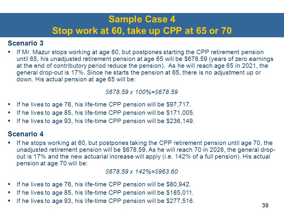 Sample Case 4 Stop work at 60, take up CPP at 65 or 70