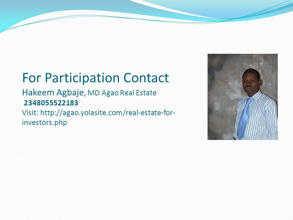 For Participation Contact Hakeem Agbaje, MD Agao Real Estate 2348055522183 Visit: http://agao.yolasite.com/real-estate-for-investors.php