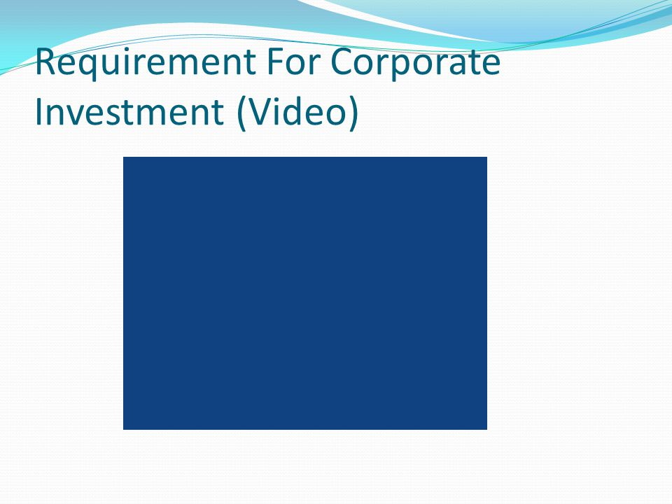 Requirement For Corporate Investment (Video)