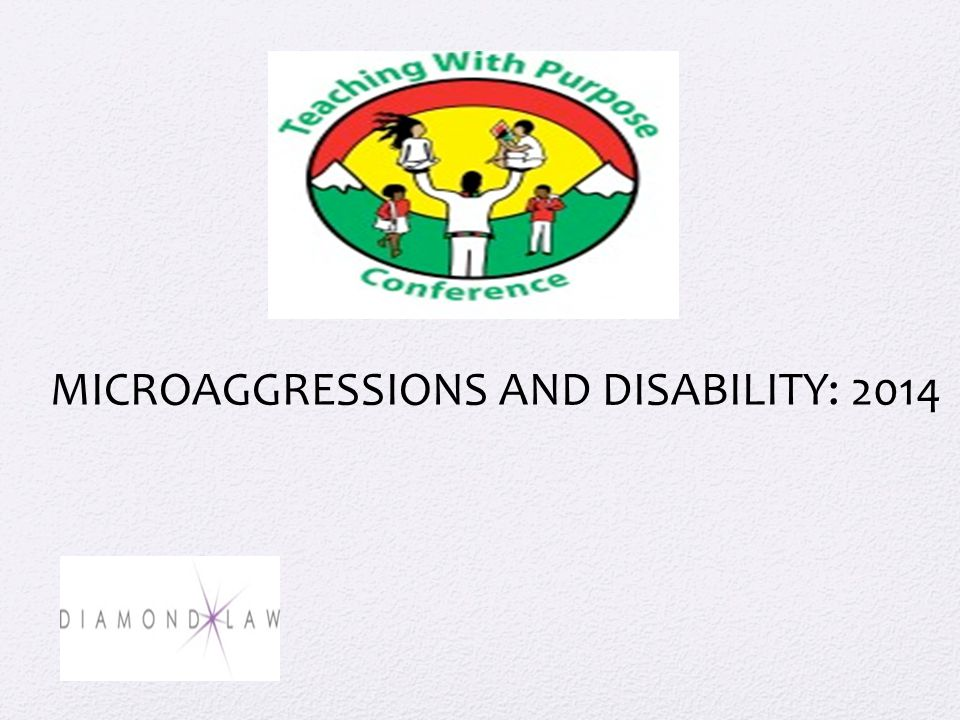 MICROAGGRESSIONS AND DISABILITY: 2014