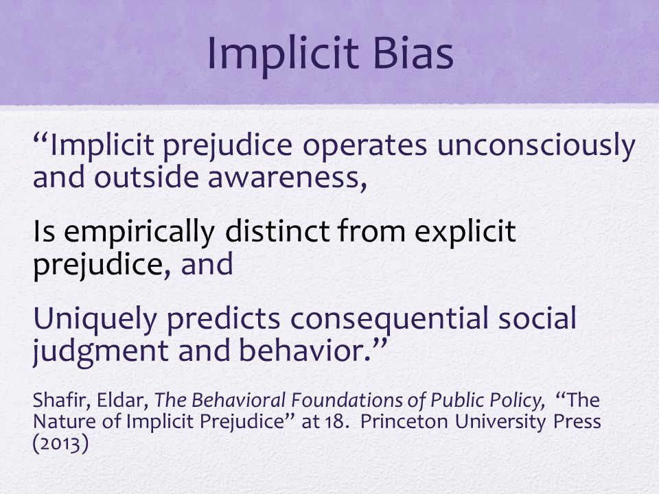 Implicit Bias Implicit prejudice operates unconsciously and outside awareness, Is empirically distinct from explicit prejudice, and.