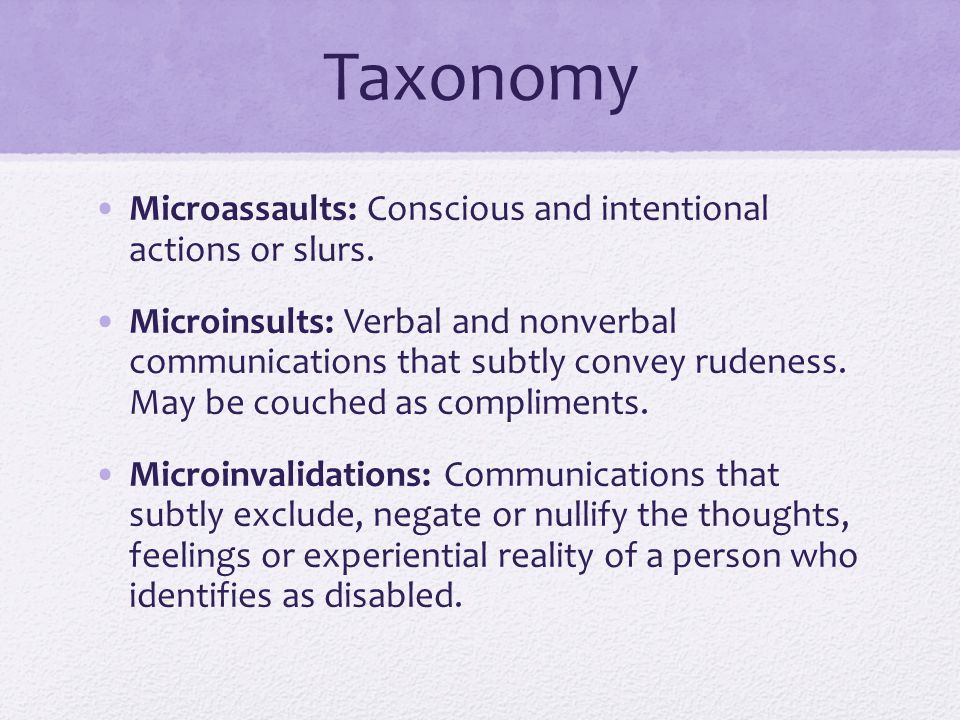 Taxonomy Microassaults: Conscious and intentional actions or slurs.