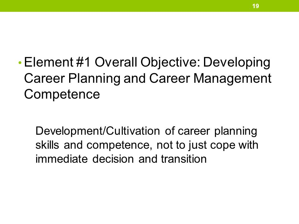 Element #1 Overall Objective: Developing Career Planning and Career Management Competence