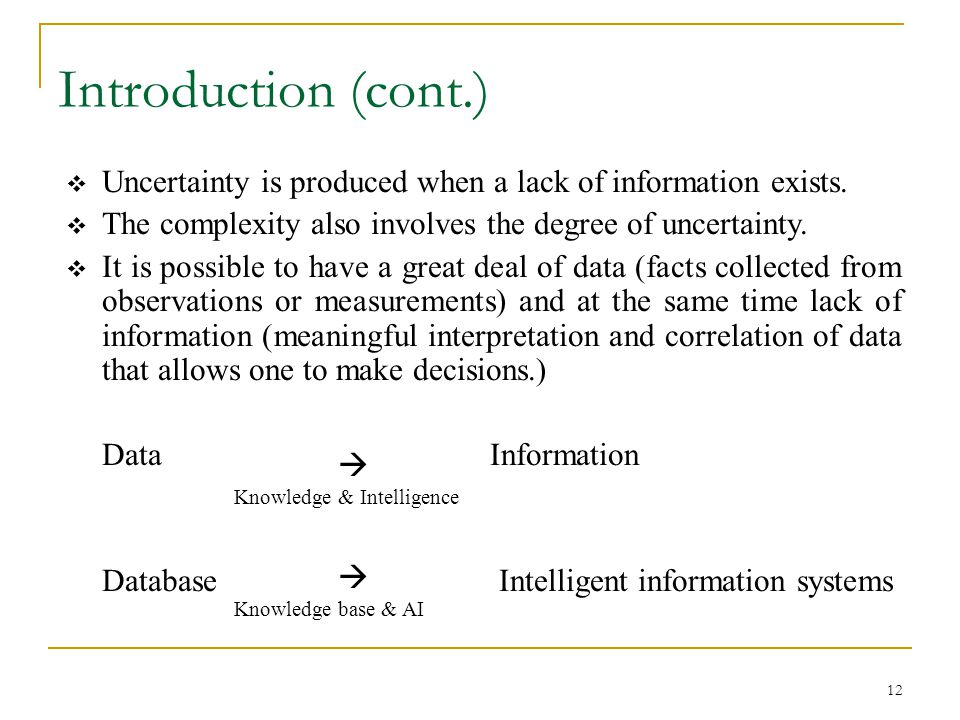 Introduction (cont.) Uncertainty is produced when a lack of information exists. The complexity also involves the degree of uncertainty.