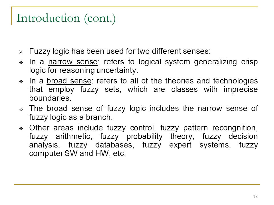 Introduction (cont.) Fuzzy logic has been used for two different senses: