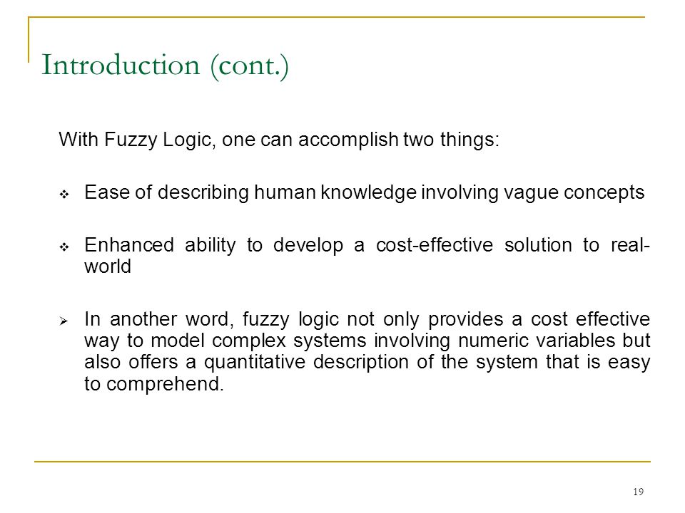 Introduction (cont.) With Fuzzy Logic, one can accomplish two things: