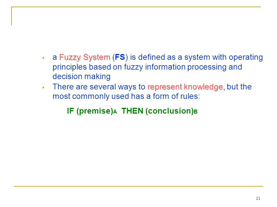 a Fuzzy System (FS) is defined as a system with operating principles based on fuzzy information processing and decision making