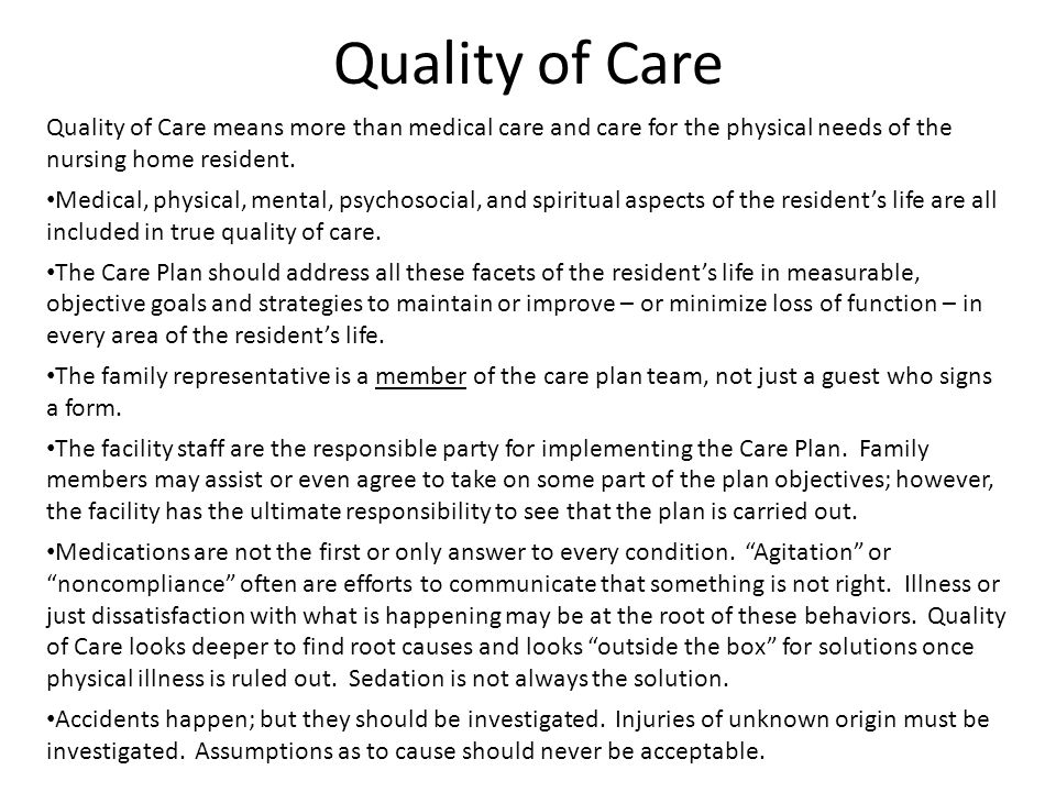 Quality of Care Quality of Care means more than medical care and care for the physical needs of the nursing home resident.