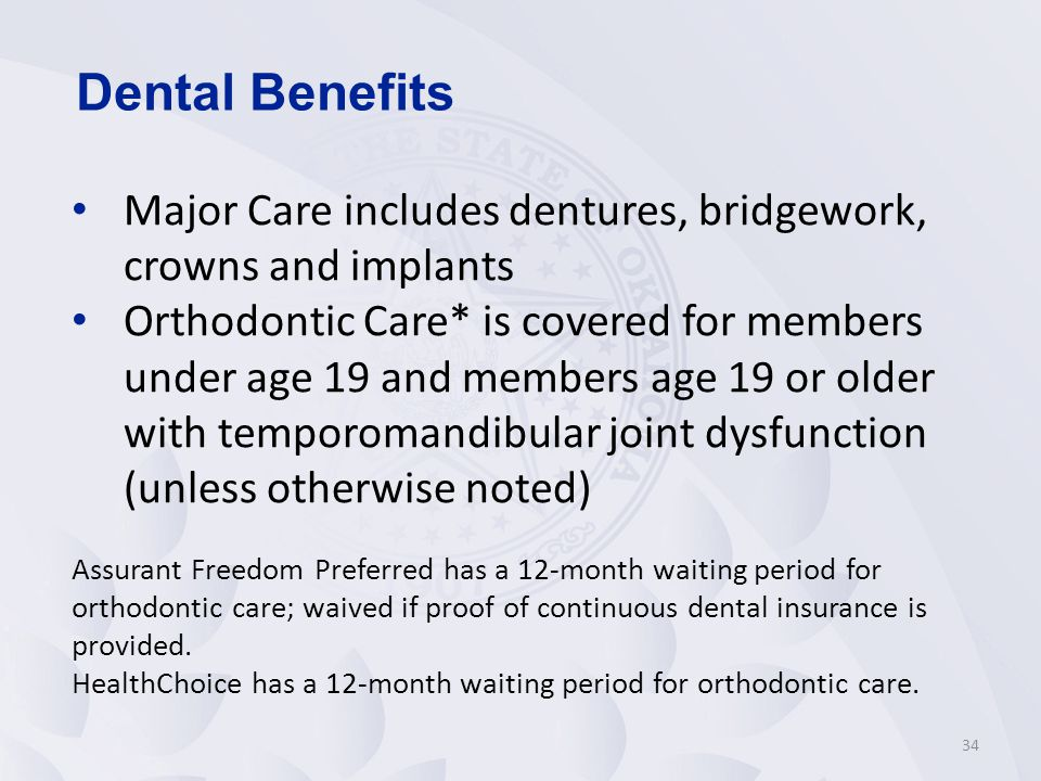 Dental Benefits Major Care includes dentures, bridgework, crowns and implants.