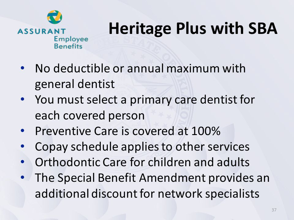 Heritage Plus with SBA No deductible or annual maximum with general dentist. You must select a primary care dentist for each covered person.
