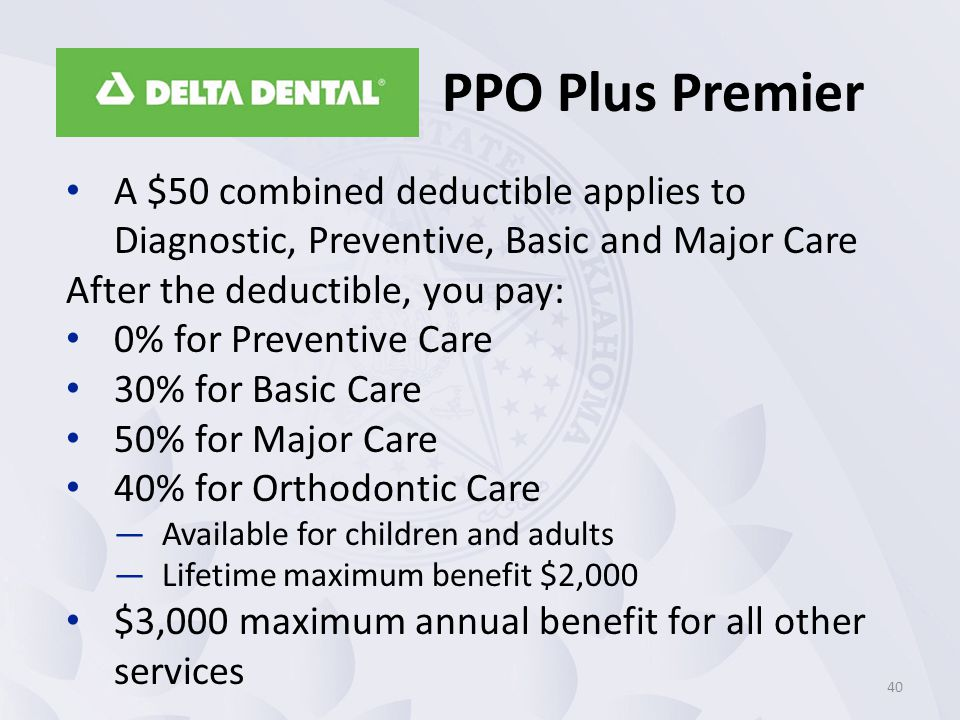 PPO Plus Premier A $50 combined deductible applies to Diagnostic, Preventive, Basic and Major Care.