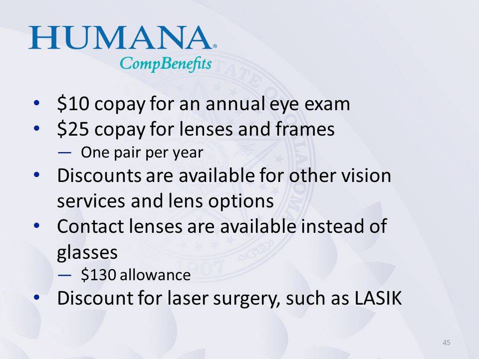 $10 copay for an annual eye exam $25 copay for lenses and frames