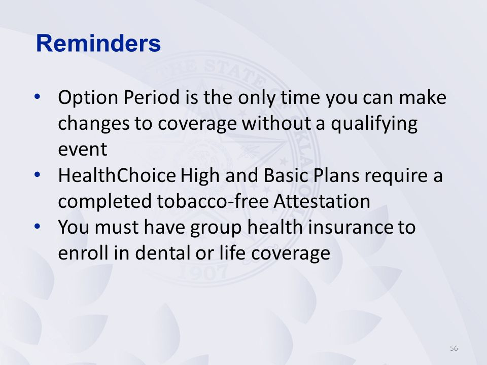 Reminders Option Period is the only time you can make changes to coverage without a qualifying event.