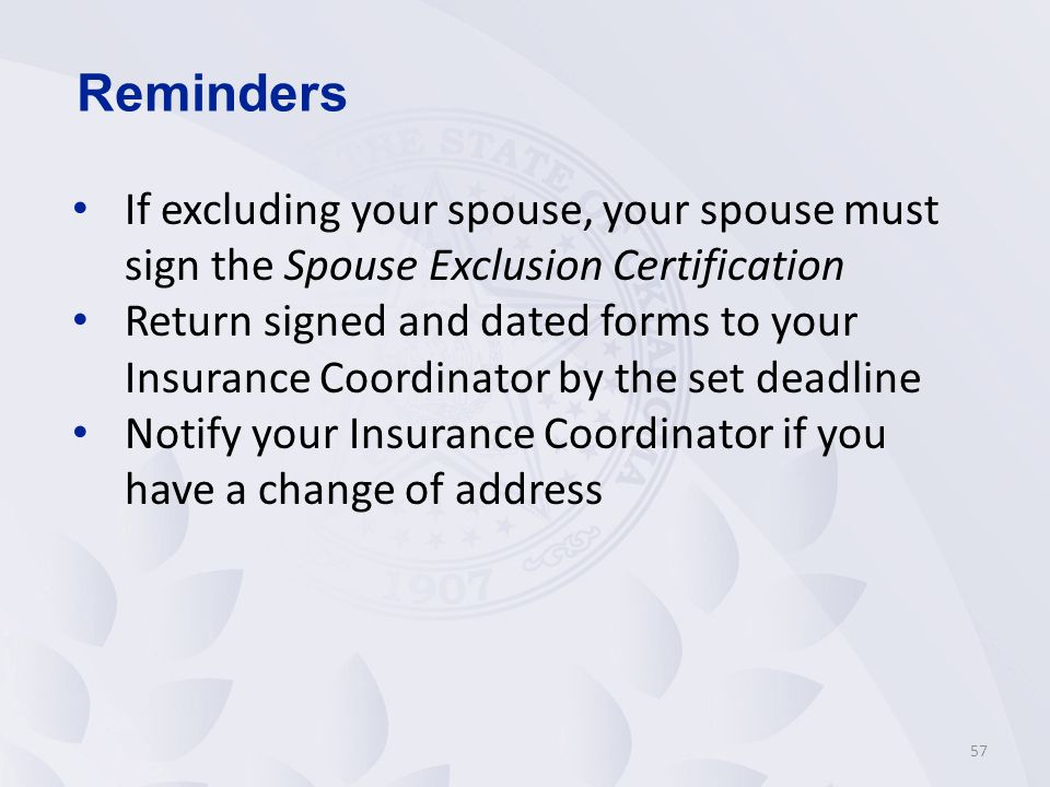 Reminders If excluding your spouse, your spouse must sign the Spouse Exclusion Certification.