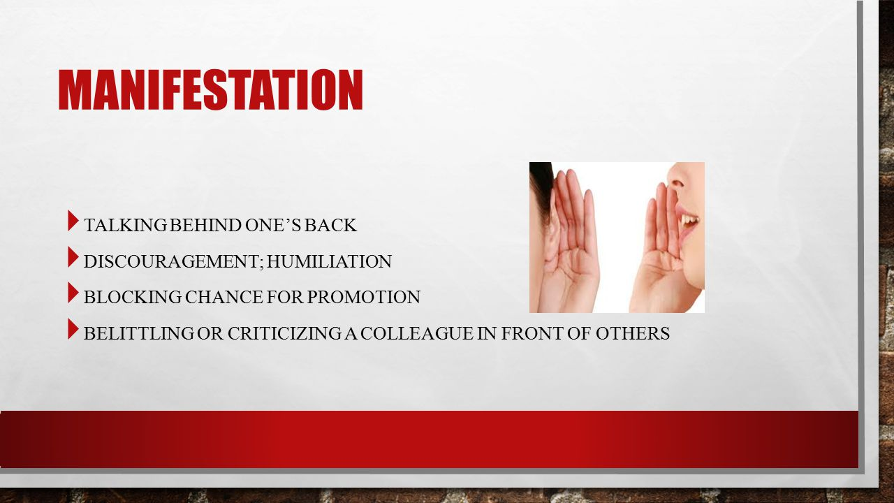 MANIFESTATION Talking behind one's back Discouragement; humiliation