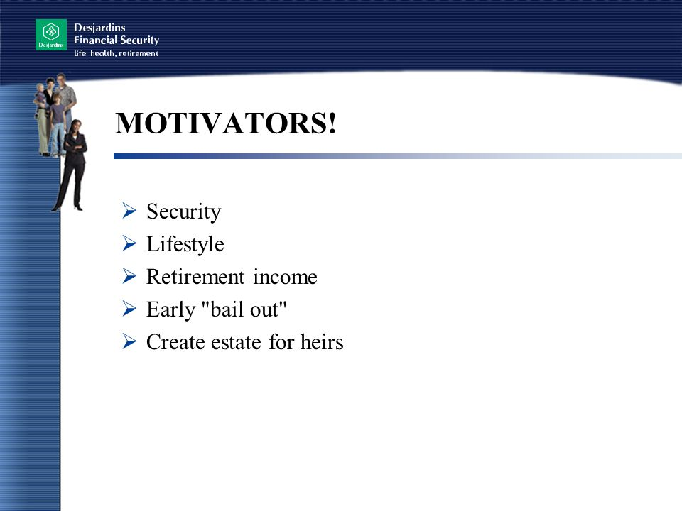 MOTIVATORS! Security Lifestyle Retirement income Early bail out