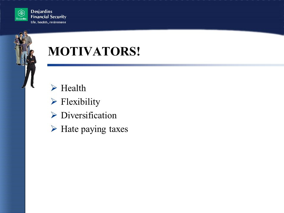 MOTIVATORS! Health Flexibility Diversification Hate paying taxes