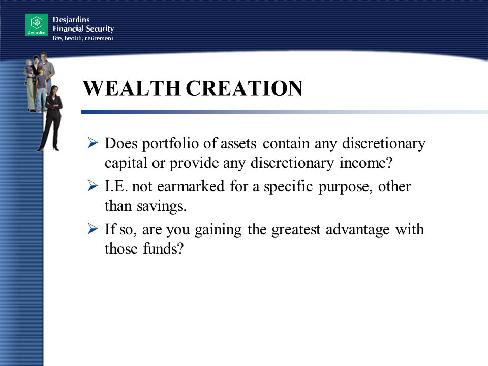 WEALTH CREATION Does portfolio of assets contain any discretionary capital or provide any discretionary income