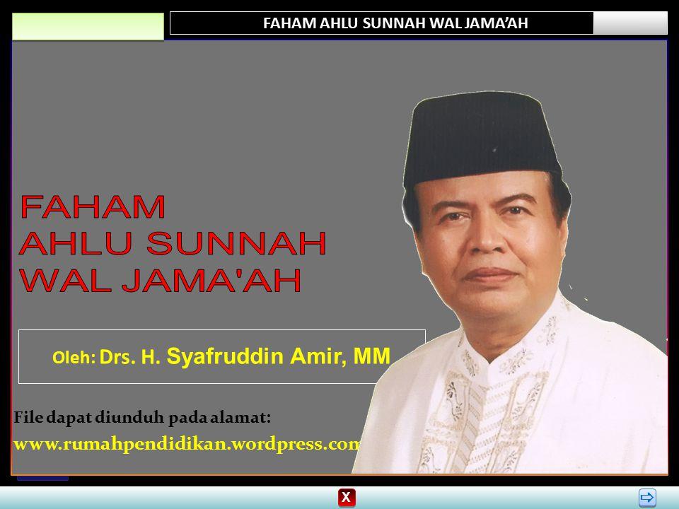 FAHAM AHLU SUNNAH WAL JAMA'AH Oleh: Drs. H. Syafruddin Amir, MM