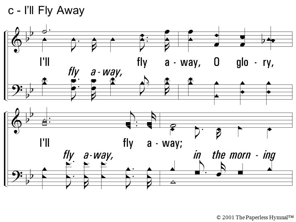 c - I'll Fly Away I ll fly away, O glory, I ll fly away;