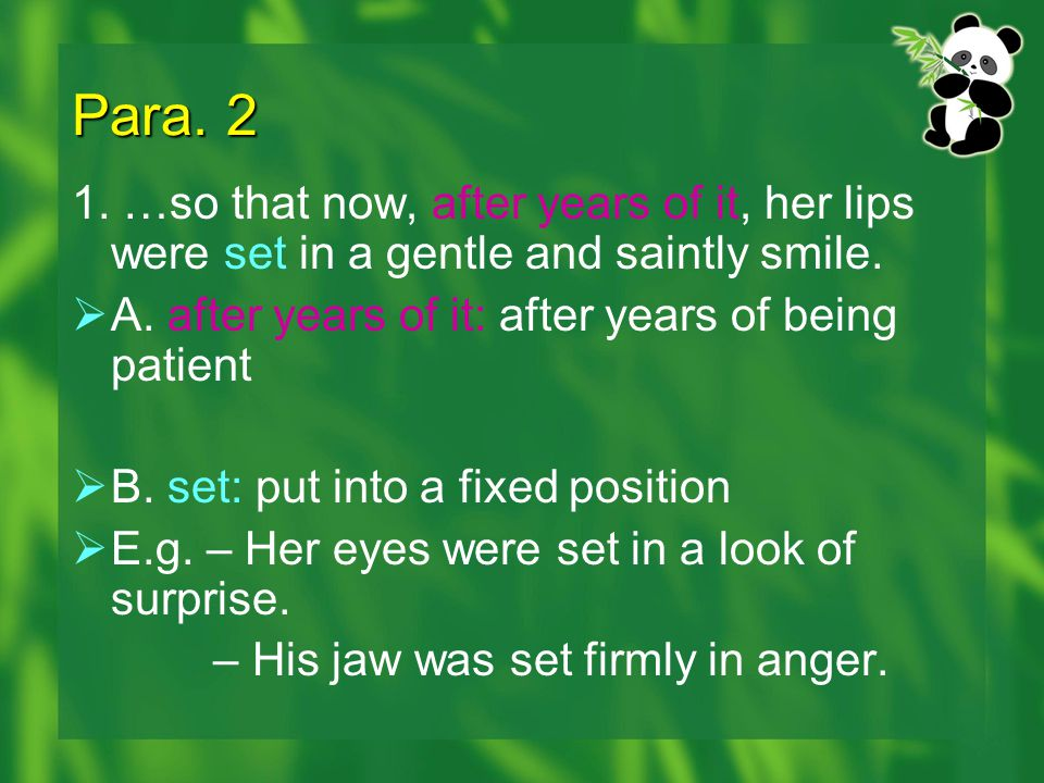 Para. 2 1. …so that now, after years of it, her lips were set in a gentle and saintly smile. A. after years of it: after years of being patient.