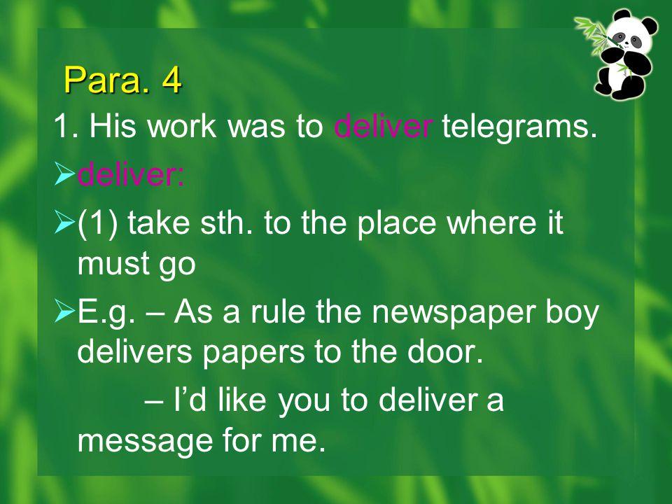 Para. 4 1. His work was to deliver telegrams. deliver: