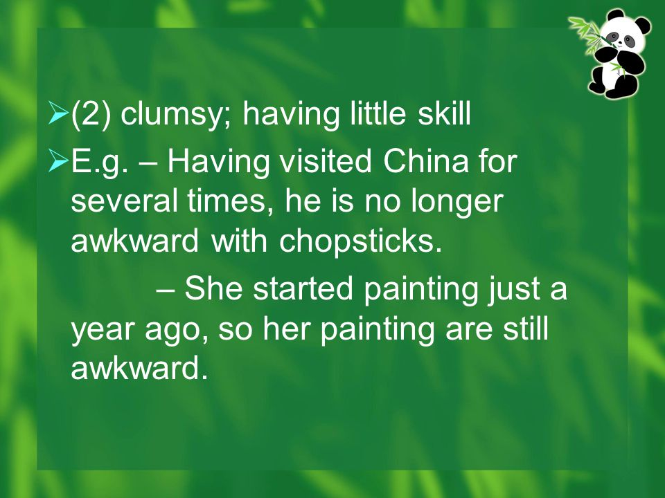 (2) clumsy; having little skill