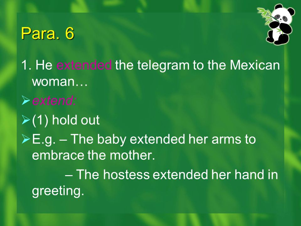 Para. 6 1. He extended the telegram to the Mexican woman… extend: