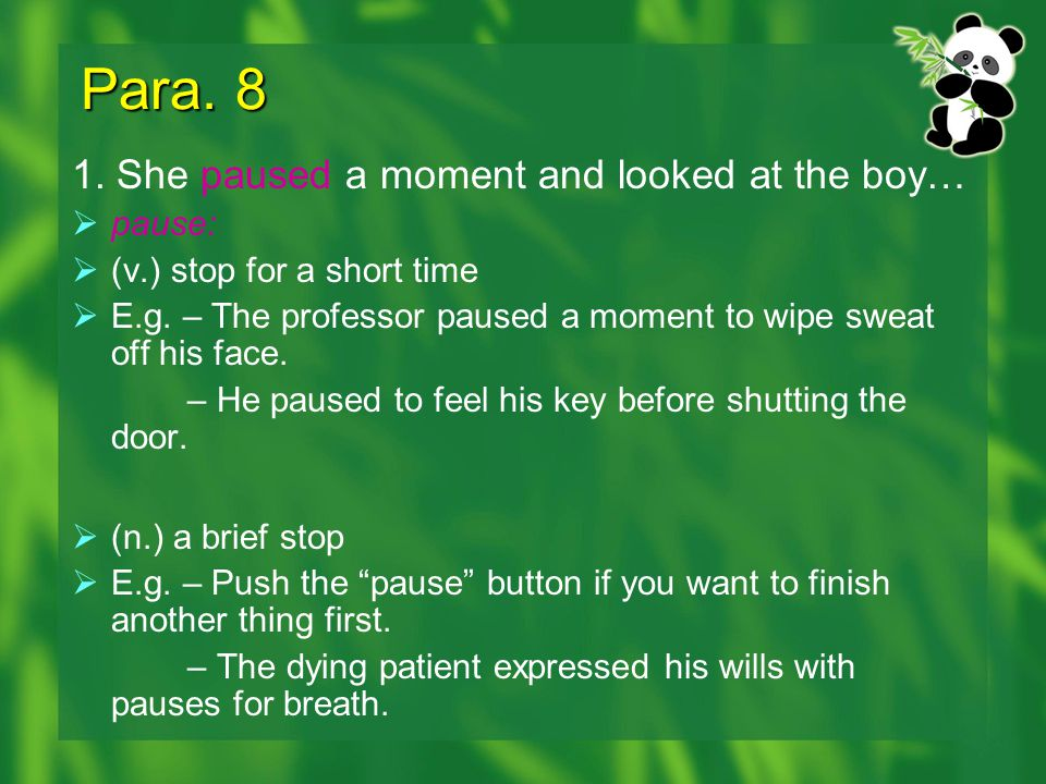 Para. 8 1. She paused a moment and looked at the boy… pause: