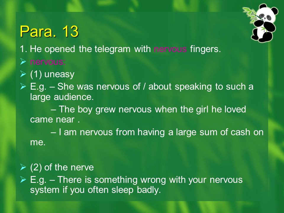 Para. 13 1. He opened the telegram with nervous fingers. nervous: