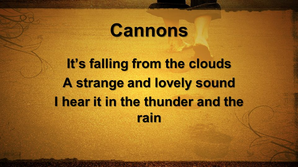 Cannons It's falling from the clouds A strange and lovely sound