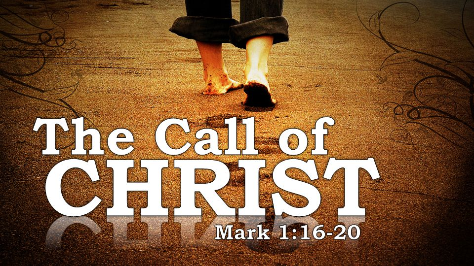 The Call of CHRIST Mark 1:16-20