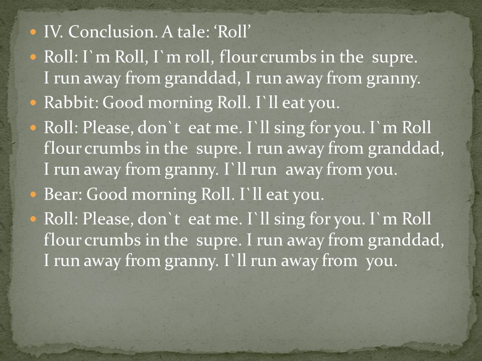 IV. Conclusion. A tale: 'Roll'