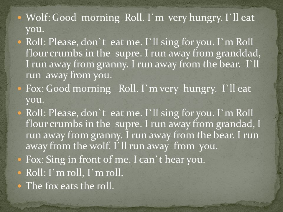 Wolf: Good morning Roll. I`m very hungry. I`ll eat you.
